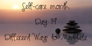 Self-care month day 19 Different ways to meditate - Imogen J Hope